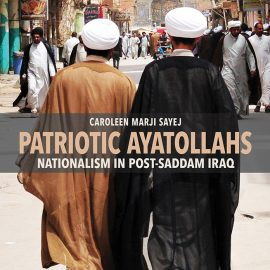 Caroleen Marji Sayej, Patriotic Ayatollahs: Nationalism in Post-Saddam Iraq