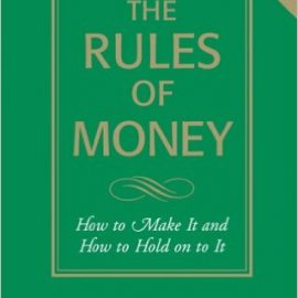 The Rules of Money : How to Make It and How to Hold on to It