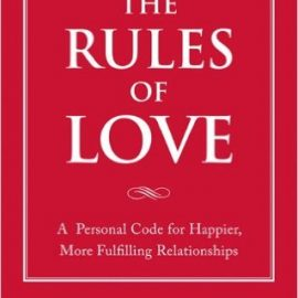 The Rules of Love : A Personal Code for Happier, More Fulfilling Relationships