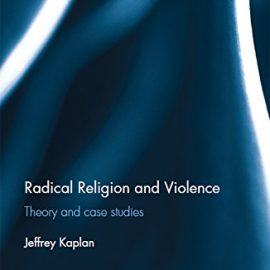 Radical Religion and violence: Theory and case studies