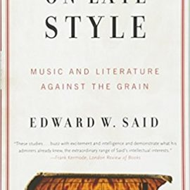 On Late Style: Music and Literature Against the GrainOn Late Style: Music and Literature Against the Grain