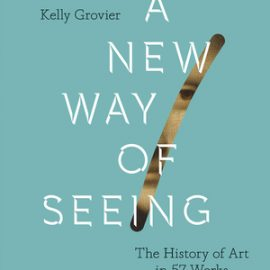 A New Way of Seeing: The History of Art in 57 Works