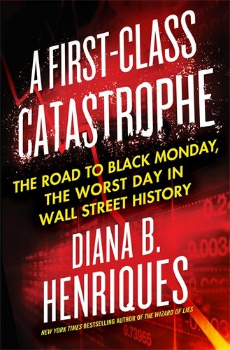 A FirstClass Catastrophe The Road to Black Monday the Worst Day in Wall Street History