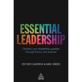 Essential Leadership Develop Your Leadership Qualities Through Theory and Practice