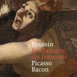 Poussin : Le Massacre des Innocents, Picasso, Bacon