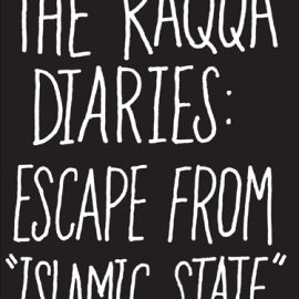 The Raqqa Diaries Escape from