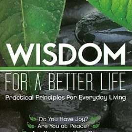 Wisdom for a Better Life: Practical Principles for Everyday Living